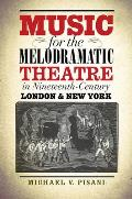Music for the Melodramatic Theatre in Nineteenth-Century London & New York (Studies in Theatre History & Culture)
