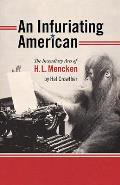An Infuriating American: The Incendiary Arts of H. L. Mencken (Muse Books: Iowa Series in Creativity and Writing)