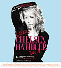 Lies That Chelsea Handler Told Me By Chelseas Family Friends & Other Victims Unabridged