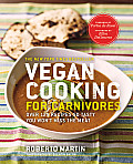 Vegan Cooking for Carnivores Over 125 Recipes So Tasty You Wont Miss the Meat