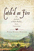 Catch'd On Fire: The Journals Of Rufus Hawley, Avon, Connecticut. by Nora Oakes Howard