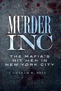 Murder, Inc: The Mafia's Hit Men in New York City