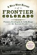 A Wild West History Of Frontier Colorado: Pioneers, Gunslingers & Cattle Kings On The Eastern Plains by Jolie Gallagher