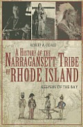 A History Of The Narragansett Tribe Of Rhode Island: Keepers Of The Bay by Robert A. Geake