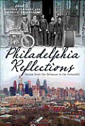 Philadelphia Reflections: Stories from the Delaware to the Schuylkill
