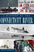 A History Of The Connecticut River by Wick Griswold