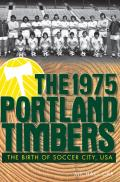 1975 Portland Timbers The Birth of Soccer City USA
