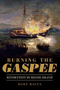 Burning The Gaspee: Revolution In Rhode Island by Rory Raven