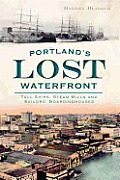 Portlands Lost Waterfront Tall Ships Steam Mills & Sailors Boardinghouses