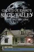 Ghosts of Idaho's Magic Valley: Hauntings and Lore