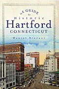 A Guide To Historic Hartford, Connecticut (History & Guides) by Daniel Sterner