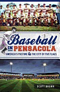 Baseball in Pensacola:: America's Pastime & the City of Five Flags