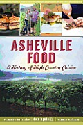 Asheville Food: A History of High Country Cuisine (American Palate)