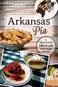 Arkansas Pie: A Delicious Slice Of The Natural State (American Palate) by Kat Robinson