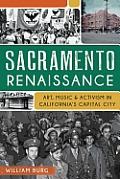 Sacramento Renaissance: Art, Music and Activism in California's Capital City