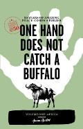 One Hand Does Not Catch a Buffalo: 50 Years of Amazing Peace Corps Stories: Volume One: Africa (Peace Corps @ 50)