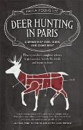 Deer Hunting in Paris: A Memoir of God, Guns, and Game Meat (Travelers' Tales Guides)