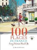100 Places in France Every Woman Should Go (Travelers' Tales Guides)