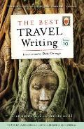 Best Travel Writing #10: The Best Travel Writing, Volume 10: True Stories from Around the World