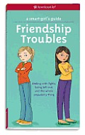 A Smart Girl's Guide: Friendship Troubles: Dealing with Fights, Being Left Out, and the Whole Popularity Thing (American Girl)