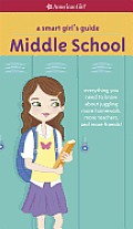 A Smart Girl's Guide: Middle School (Revised): Everything You Need to Know about Juggling More Homework, More Teachers, and More Friends!