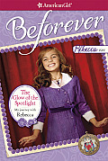 The Glow of the Spotlight: My Journey with Rebecca (American Girl: Beforever Journey)