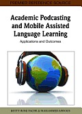Academic Podcasting and Mobile Assisted Language Learning: Applications and Outcomes