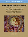Yinyang Bipolar Relativity: A Unifying Theory of Nature, Agents and Causality with Applications in Quantum Computing, Cognitive Informatics and Li