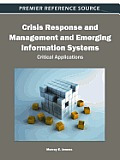 Crisis Response and Management and Emerging Information Systems: Critical Applications (Premier Reference Source)