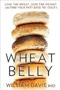 Wheat Belly Lose the Wheat Lose the Weight & Find Your Path Back to Health