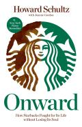 Onward: How Starbucks Fought for Its Life Without Losing Its Soul (11 Edition)