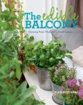 The Edible Balcony: Growing Fresh Produce in Small Spaces Cover