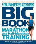 Runner's World Big Book of Marathon and Half-Marathon Training: Winning Strategies, Inpiring Stories, and the Ultimate Training Tools from the Experts