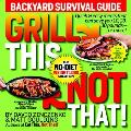 Grill This, Not That!: Backyard Survival Guide Cover