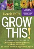 Derek Fells Grow This An Insiders Guide to the Top Plants & Seeds for Great Flavor Bumper Crop Yields & Impressive Blooms