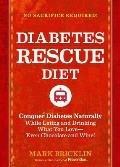Diabetes Rescue Diet: Conquer Diabetes Naturally While Eating and Drinking What You Love--Even Chocolate and Wine!