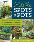 Edible Spots & Pots Small Space Gardens for Growing Vegetables & Herbs in Containers Raised Beds & More