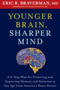 Younger Brain Sharper Mind A 6 Step Plan for Preserving & Improving Memory & Attention at Any Age from Americas Brain Doctor