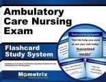 Ambulatory Care Nursing Exam Flashcard Study System: Ambulatory Care Nurse Test Practice Questions and Review for the Ambulatory Care Nursing Exam