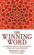 The Winning Word: 21 Powerful Prayer Confessions for Guaranteed Answers to Prayers and 10 Reasons Why They Work