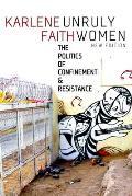 Unruly Women: The Politics of Confinement & Resistance