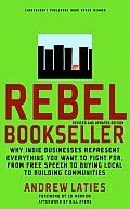Rebel Bookseller: Why Indie Businesses Represent Everything You Want to Fight For -- From Free Speech to Buying Local to Building Communities Cover