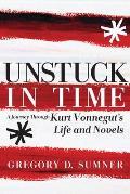 Unstuck in Time A Journey Through Kurt Vonneguts Life & Novels