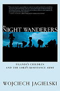 The Night Wanderers: Uganda's Children and the Lord's Resistance Army Cover