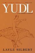 Yudl A Novel & Selected Short Stories