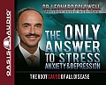 The Only Answer to Stress, Anxiety and Depression