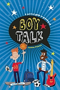 Boy Talk: A Survival Guide to Growing Up