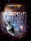 Spacecraft and the Journey Into Space (Universe Rocks!)