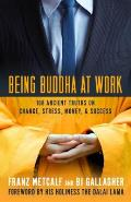 Being Buddha at Work: 108 Ancient Truths on Change, Stress, Money, and Success Cover