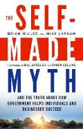 The Self-Made Myth: And the Truth about How Government Helps Individuals and Businesses Succeed Cover